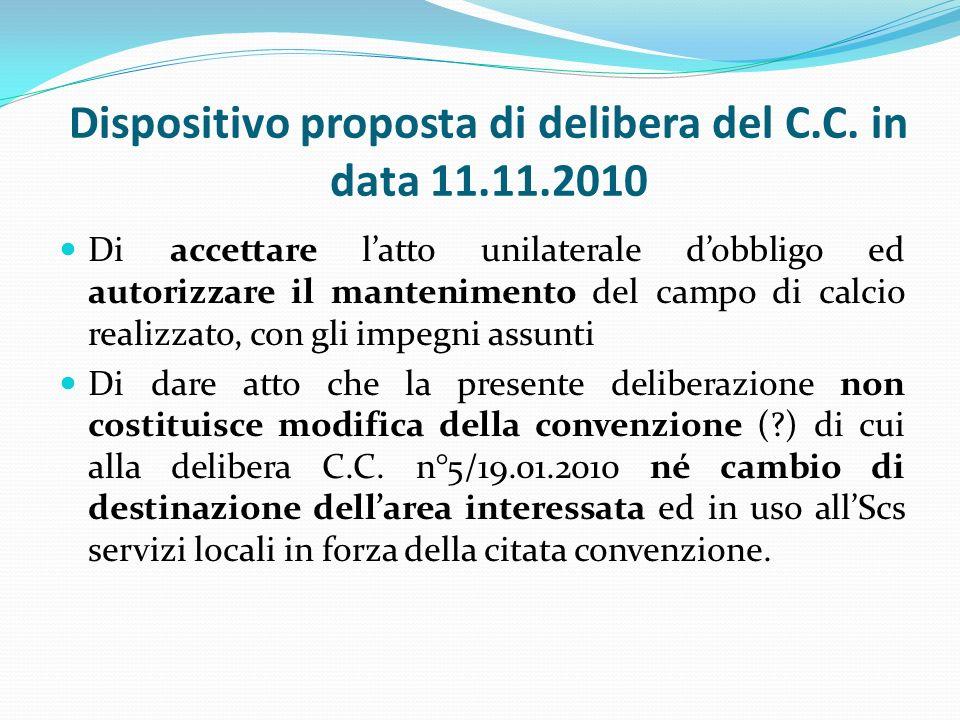 Dispositivo proposta di delibera del C.C. in data 11.11.2010 Di accettare latto unilaterale dobbligo ed autorizzare il mantenimento del campo di calci