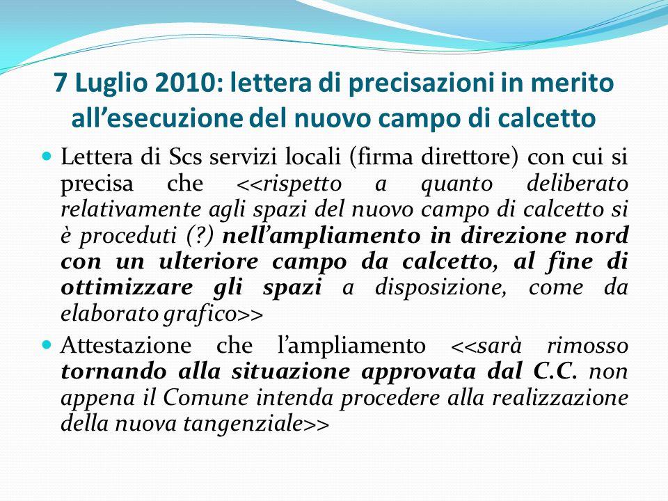 7 Luglio 2010: lettera di precisazioni in merito allesecuzione del nuovo campo di calcetto Lettera di Scs servizi locali (firma direttore) con cui si precisa che > Attestazione che lampliamento >