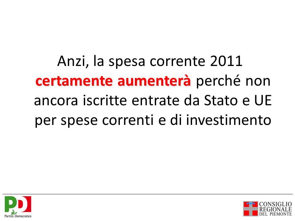 certamente aumenterà Anzi, la spesa corrente 2011 certamente aumenterà perché non ancora iscritte entrate da Stato e UE per spese correnti e di investimento