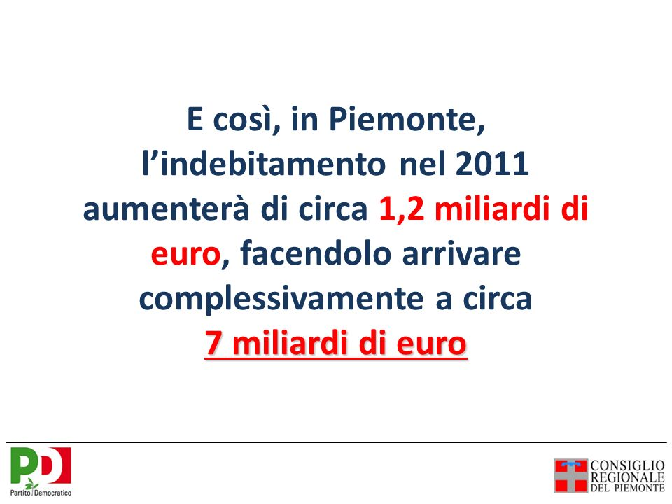 E così, in Piemonte, lindebitamento nel 2011 aumenterà di circa 1,2 miliardi di euro, facendolo arrivare complessivamente a circa 7 miliardi di euro