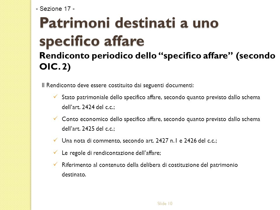 Slide 10 Patrimoni destinati a uno specifico affare Patrimoni destinati a uno specifico affare Rendiconto periodico dello specifico affare (secondo OIC.