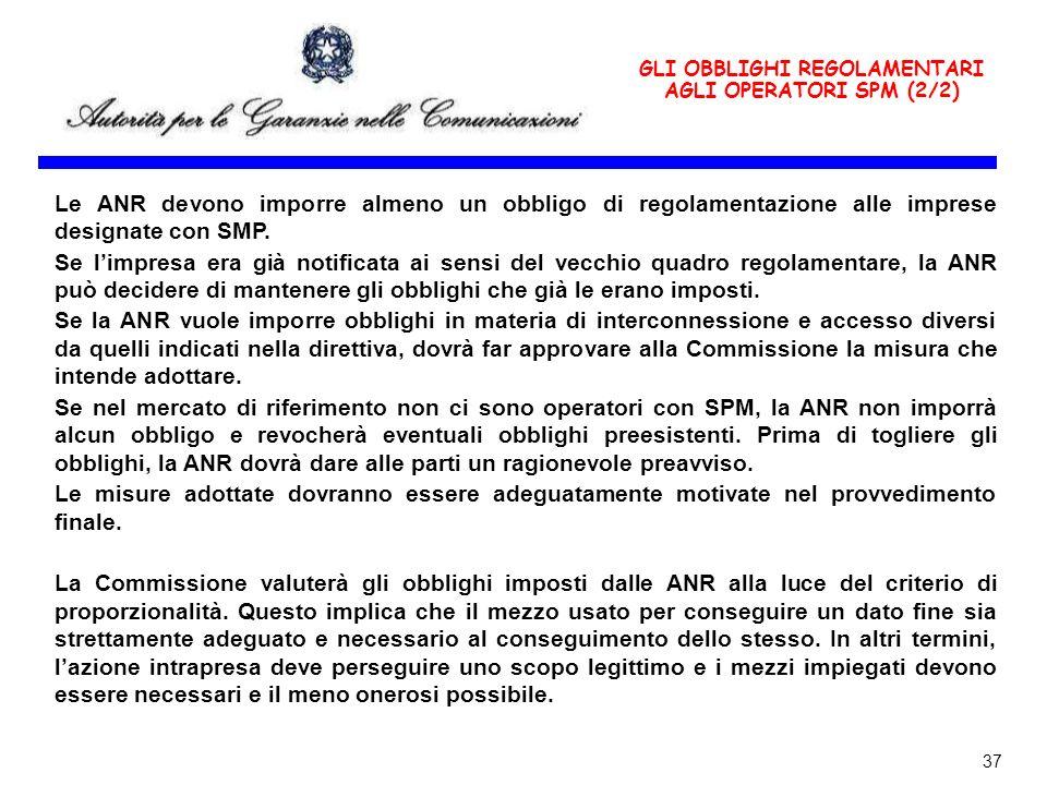 37 GLI OBBLIGHI REGOLAMENTARI AGLI OPERATORI SPM (2/2) Le ANR devono imporre almeno un obbligo di regolamentazione alle imprese designate con SMP.