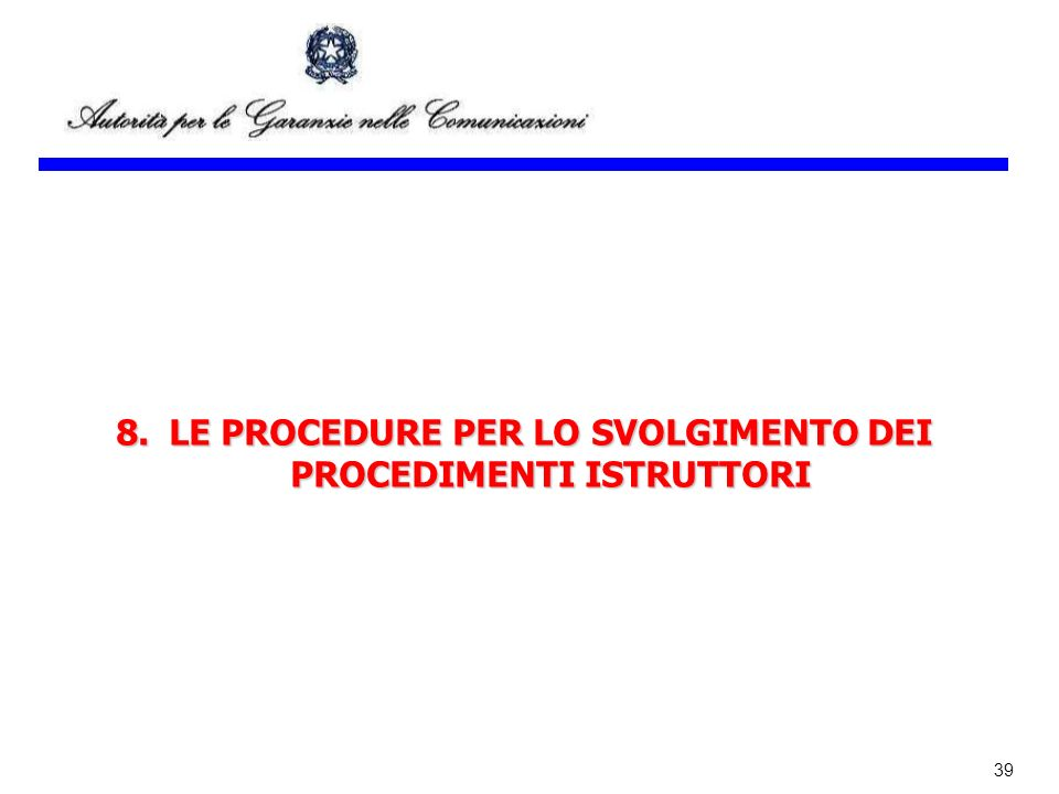 39 8.LE PROCEDURE PER LO SVOLGIMENTO DEI PROCEDIMENTI ISTRUTTORI