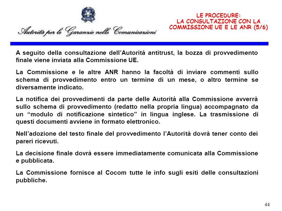 44 LE PROCEDURE: LA CONSULTAZIONE CON LA COMMISSIONE UE E LE ANR (5/6) A seguito della consultazione dellAutorità antitrust, la bozza di provvedimento finale viene inviata alla Commissione UE.