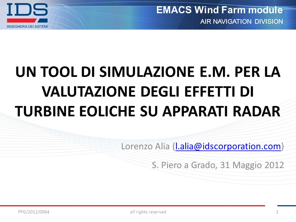AIR NAVIGATION DIVISION EMACS Wind Farm module PPG/2012/0064all rights reserved1 Lorenzo Alia (l.alia@idscorporation.com)l.alia@idscorporation.com S.