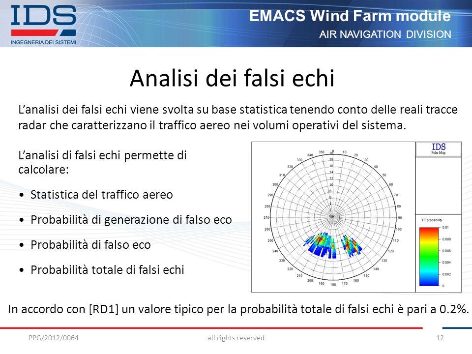 AIR NAVIGATION DIVISION EMACS Wind Farm module Analisi dei falsi echi Lanalisi dei falsi echi viene svolta su base statistica tenendo conto delle reali tracce radar che caratterizzano il traffico aereo nei volumi operativi del sistema.