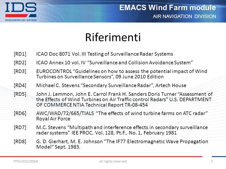 AIR NAVIGATION DIVISION EMACS Wind Farm module Esempio di loop analysis PPG/2012/0064all rights reserved14 EMACS tool Ok EMACS tool Non Ok Progetto Wind Farm Requisiti Operativi Valutazione operativa Definizione mitigazioni Esecuzione progetto Prestazioni attese Mitigazioni Sistema Radar Mappa STC Probabilità Falsi Echi