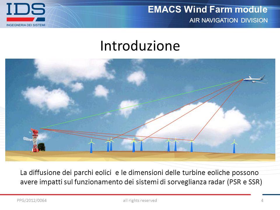 AIR NAVIGATION DIVISION EMACS Wind Farm module Flusso di lavoro Fasi principali Analisi preliminare Analisi accurata Mitigazione dei disturbi PPG/2012/0064all rights reserved5 Enti interessati Fornitori servizi traffico aereo Aziende settore energetico
