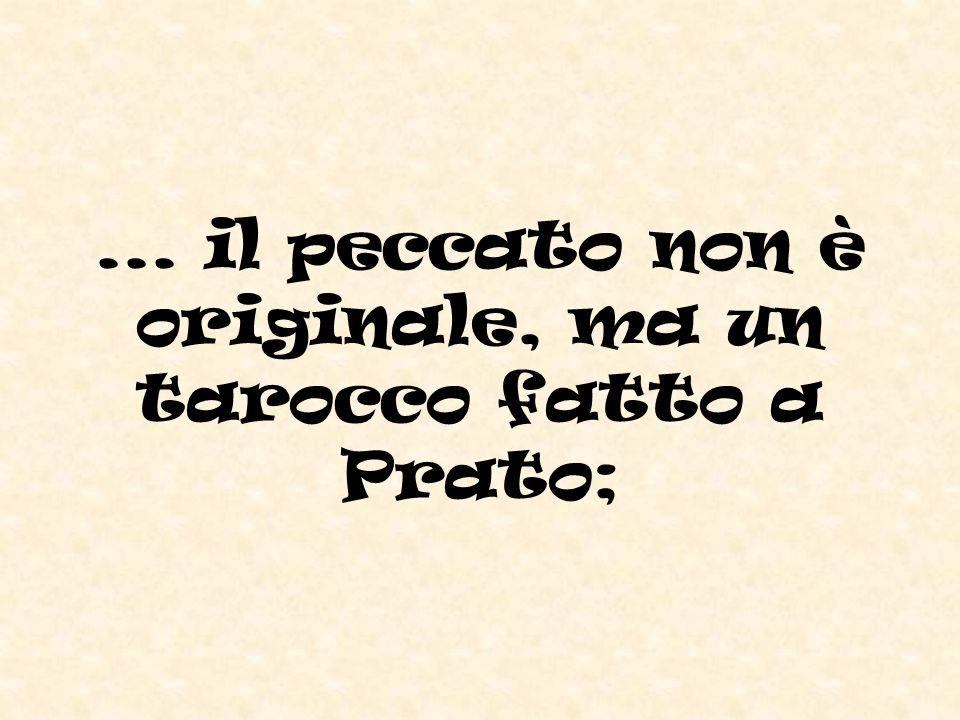 ... il peccato non è originale, ma un tarocco fatto a Prato;