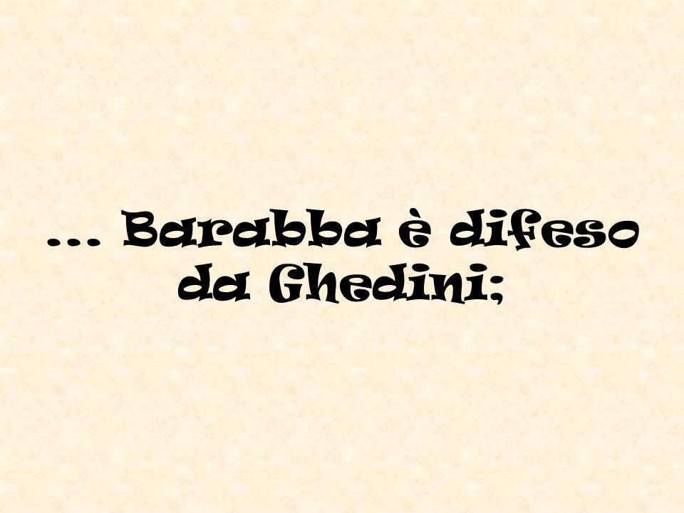 ... Barabba è difeso da Ghedini;