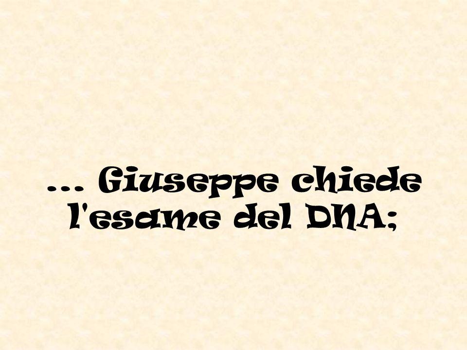 ... Giuseppe chiede l esame del DNA;