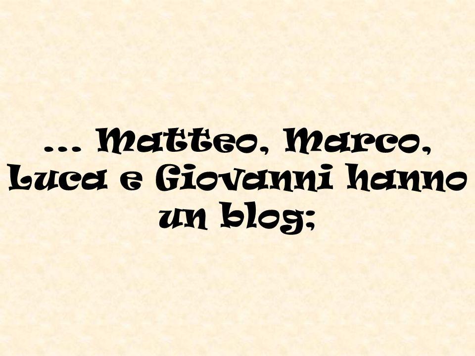 ... Matteo, Marco, Luca e Giovanni hanno un blog;