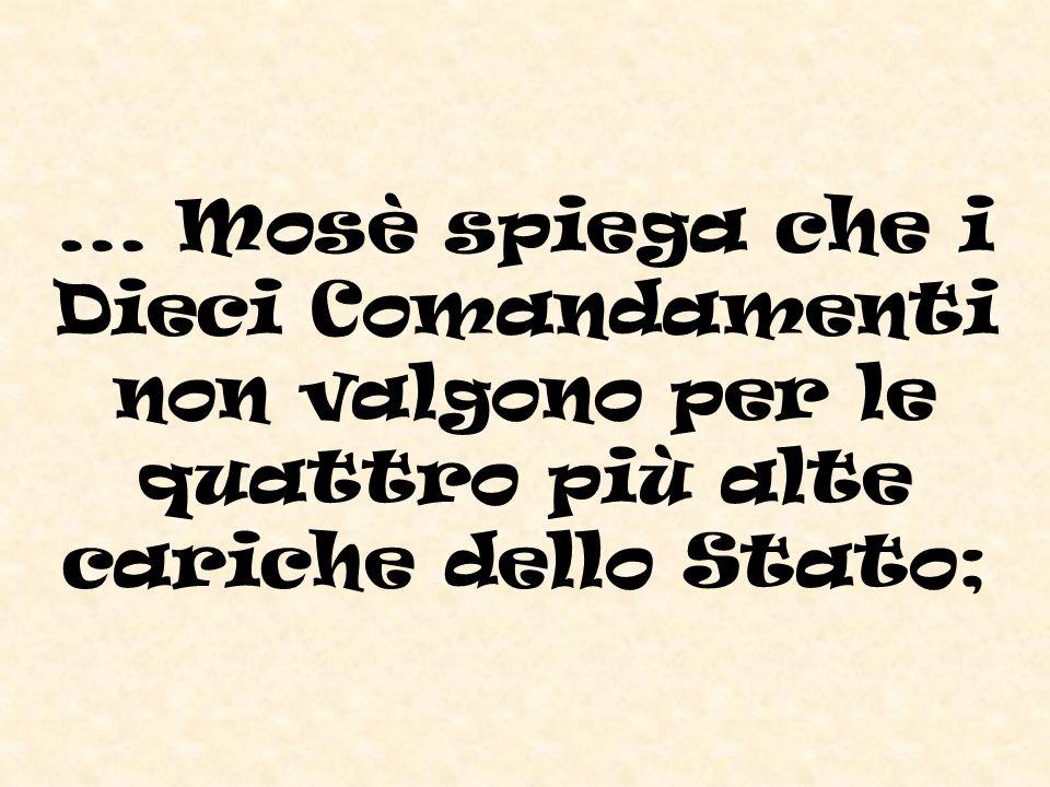 ... Mosè spiega che i Dieci Comandamenti non valgono per le quattro più alte cariche dello Stato;