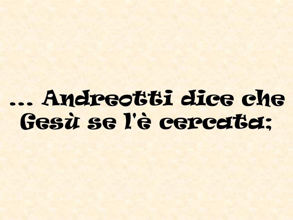 ... Andreotti dice che Gesù se l è cercata;