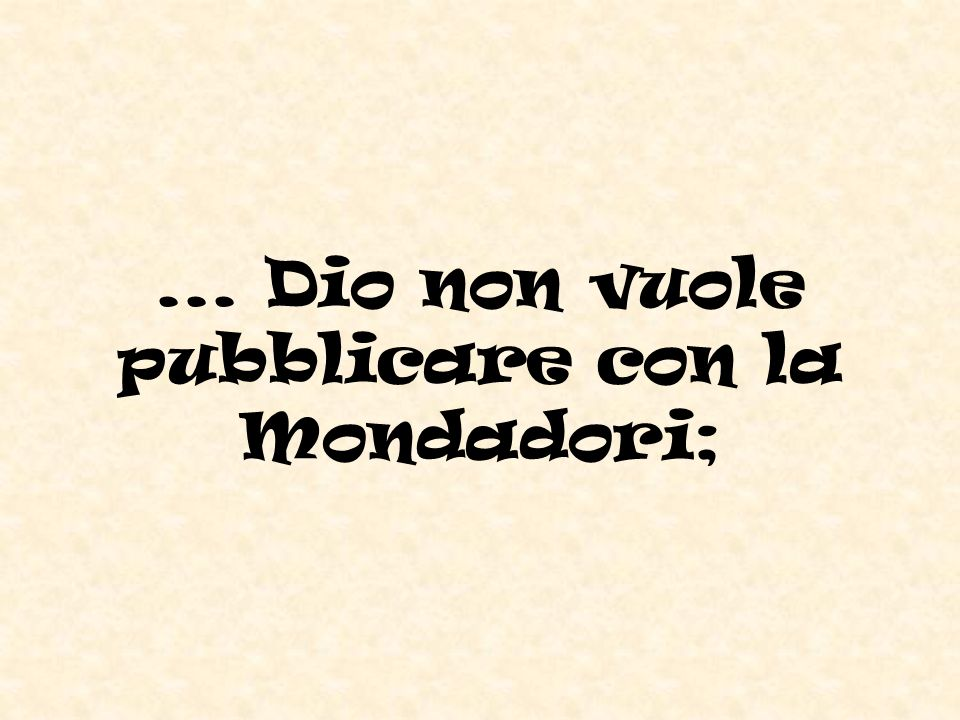 ... Dio non vuole pubblicare con la Mondadori;