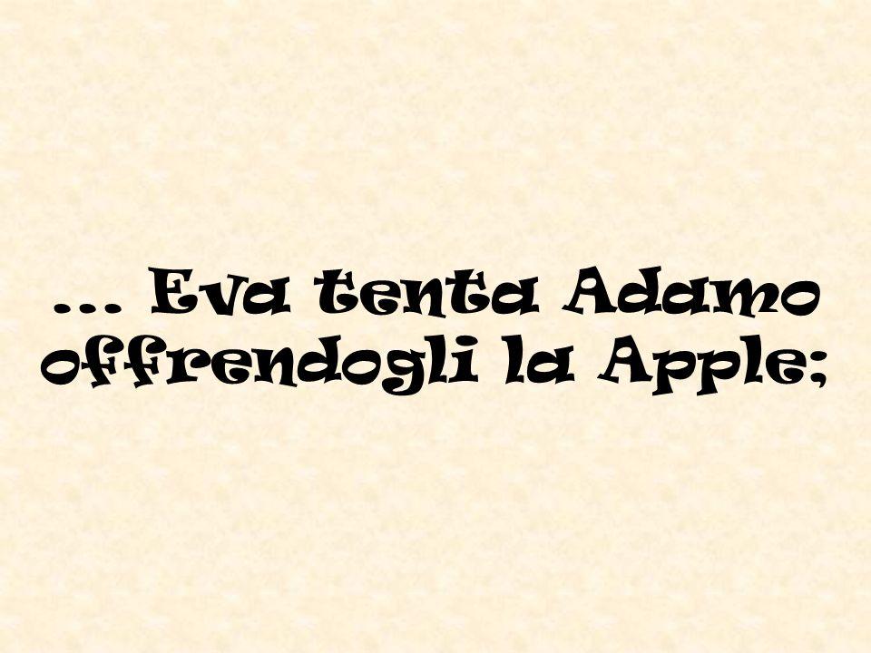 ... Eva tenta Adamo offrendogli la Apple;