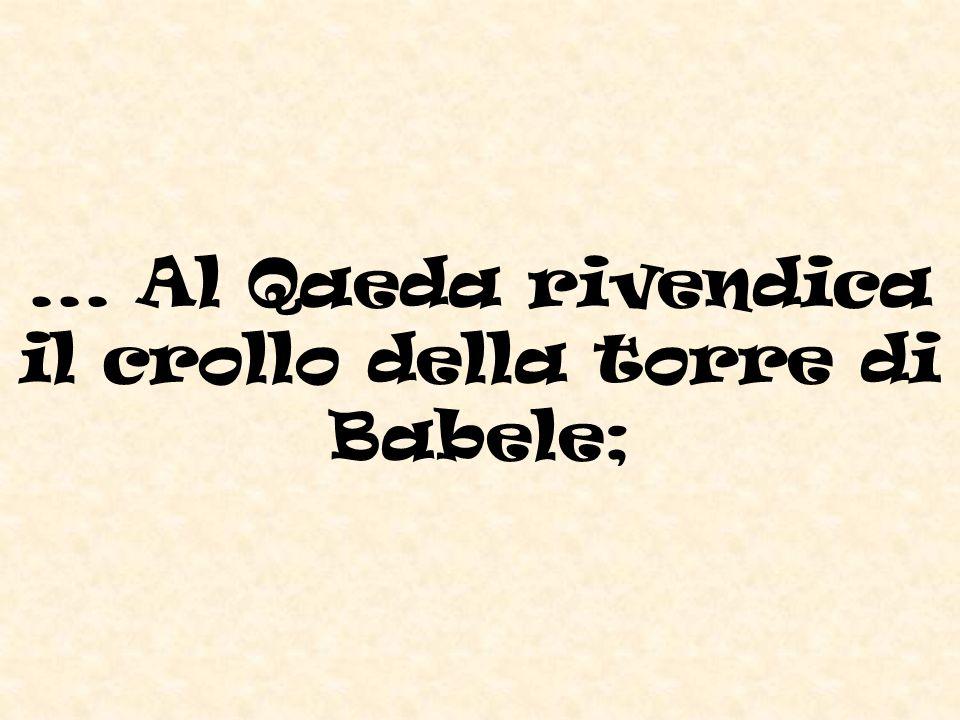 ... Al Qaeda rivendica il crollo della torre di Babele;