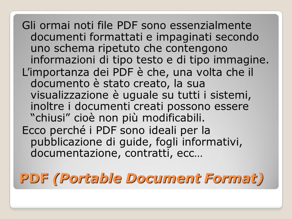 PDF (Portable Document Format) Gli ormai noti file PDF sono essenzialmente documenti formattati e impaginati secondo uno schema ripetuto che contengon