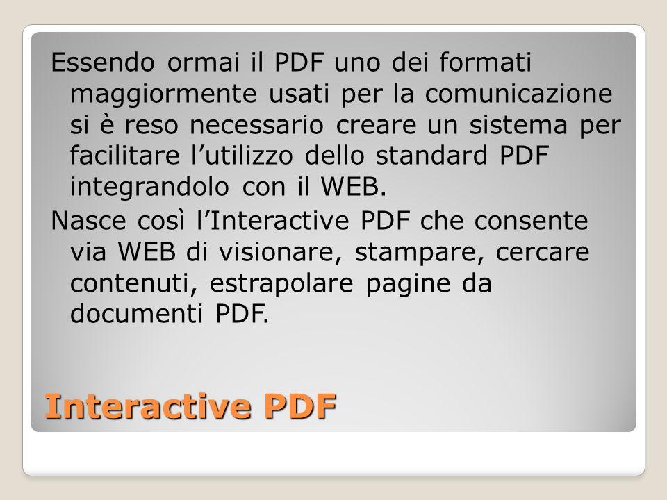 Interactive PDF Essendo ormai il PDF uno dei formati maggiormente usati per la comunicazione si è reso necessario creare un sistema per facilitare lut