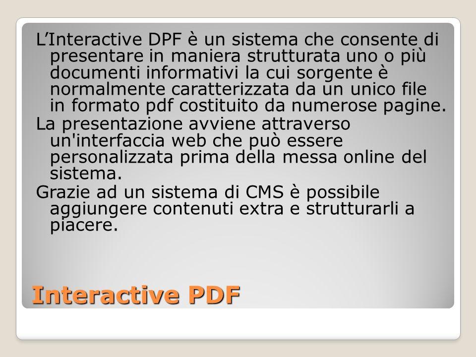 Interactive PDF LInteractive DPF è un sistema che consente di presentare in maniera strutturata uno o più documenti informativi la cui sorgente è norm