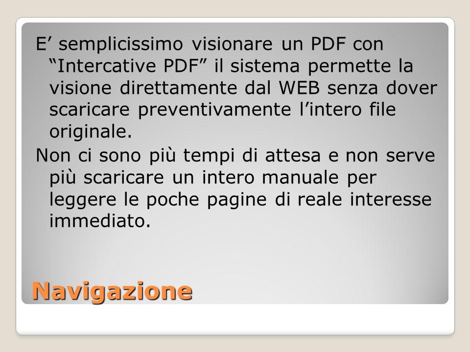 Navigazione E semplicissimo visionare un PDF con Intercative PDF il sistema permette la visione direttamente dal WEB senza dover scaricare preventivam