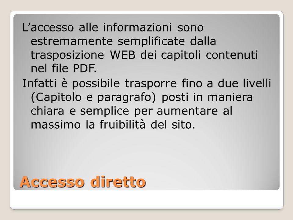 Accesso diretto Laccesso alle informazioni sono estremamente semplificate dalla trasposizione WEB dei capitoli contenuti nel file PDF. Infatti è possi
