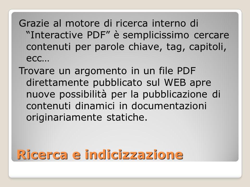 Ricerca e indicizzazione Grazie al motore di ricerca interno di Interactive PDF è semplicissimo cercare contenuti per parole chiave, tag, capitoli, ec