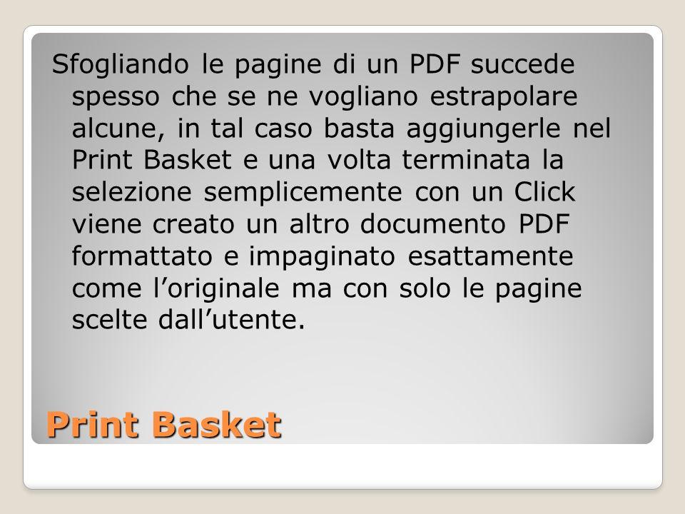 Print Basket Sfogliando le pagine di un PDF succede spesso che se ne vogliano estrapolare alcune, in tal caso basta aggiungerle nel Print Basket e una