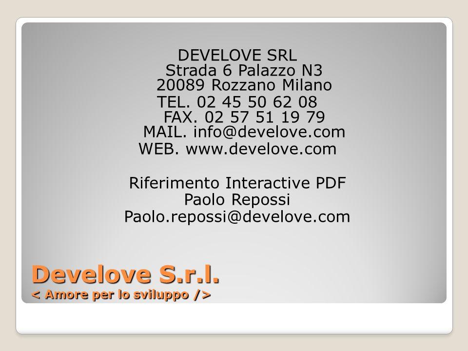 Develove S.r.l. Develove S.r.l. DEVELOVE SRL Strada 6 Palazzo N3 20089 Rozzano Milano TEL. 02 45 50 62 08 FAX. 02 57 51 19 79 MAIL. info@develove.com