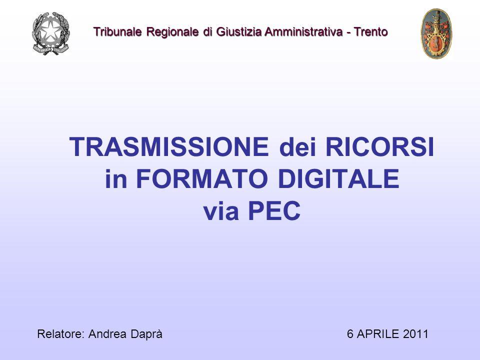 TRASMISSIONE dei RICORSI in FORMATO DIGITALE via PEC 6 APRILE 2011 Tribunale Regionale di Giustizia Amministrativa - Trento Relatore: Andrea Daprà
