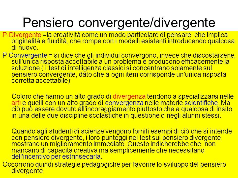 Pensiero convergente/divergente P.Divergente =la creatività come un modo particolare di pensare che implica originalità e fluidità, che rompe con i mo