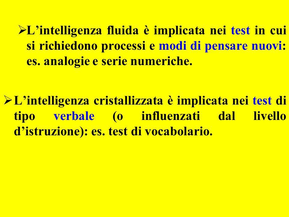 Lintelligenza fluida è implicata nei test in cui si richiedono processi e modi di pensare nuovi: es. analogie e serie numeriche. Lintelligenza cristal