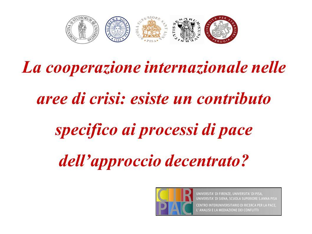 La cooperazione internazionale nelle aree di crisi: esiste un contributo specifico ai processi di pace dellapproccio decentrato
