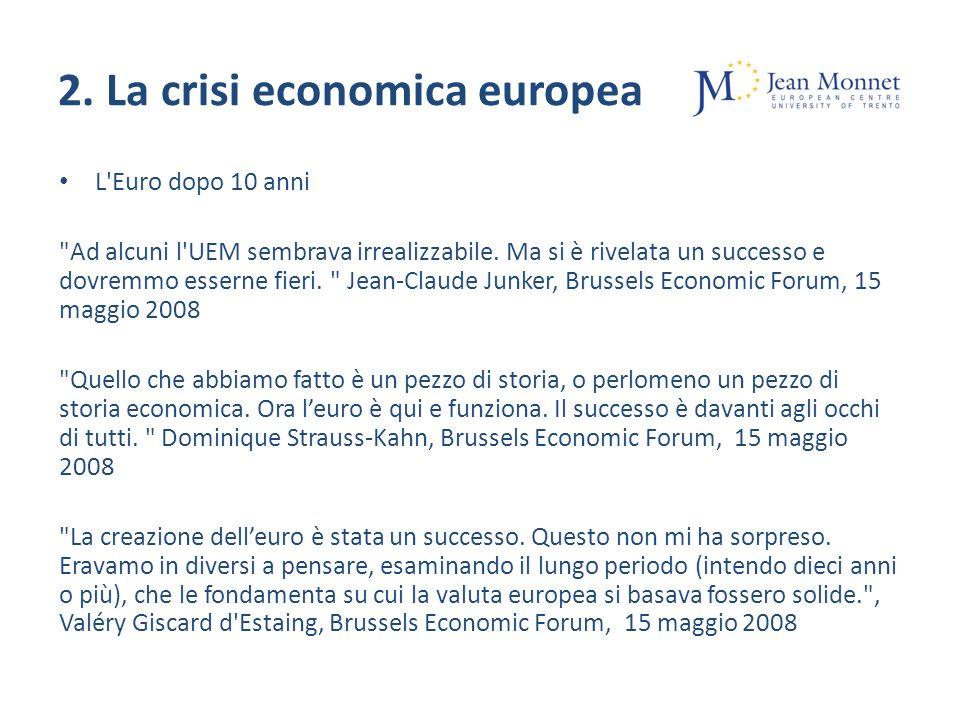 2. La crisi economica europea L Euro dopo 10 anni Ad alcuni l UEM sembrava irrealizzabile.