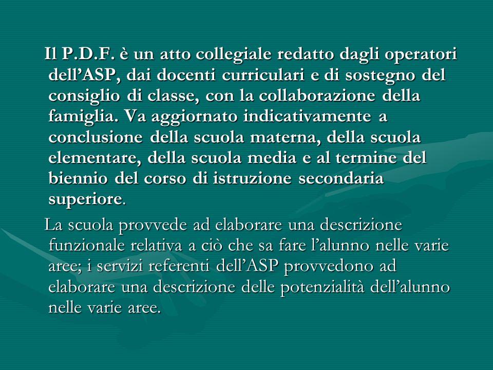 Il P.D.F. è un atto collegiale redatto dagli operatori dellASP, dai docenti curriculari e di sostegno del consiglio di classe, con la collaborazione d
