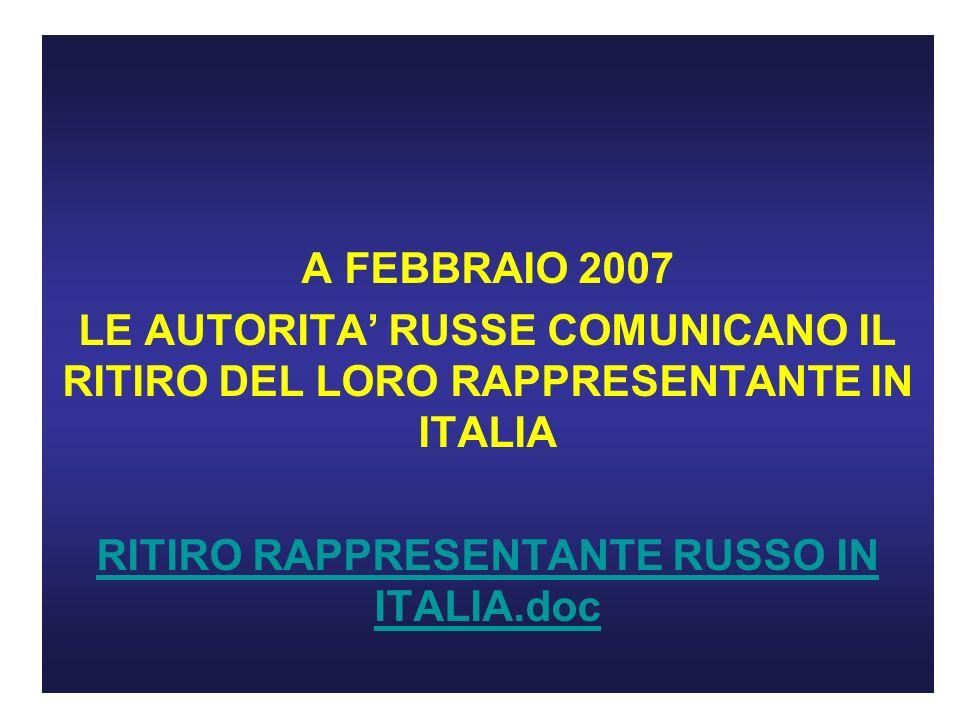 A FEBBRAIO 2007 LE AUTORITA RUSSE COMUNICANO IL RITIRO DEL LORO RAPPRESENTANTE IN ITALIA RITIRO RAPPRESENTANTE RUSSO IN ITALIA.doc