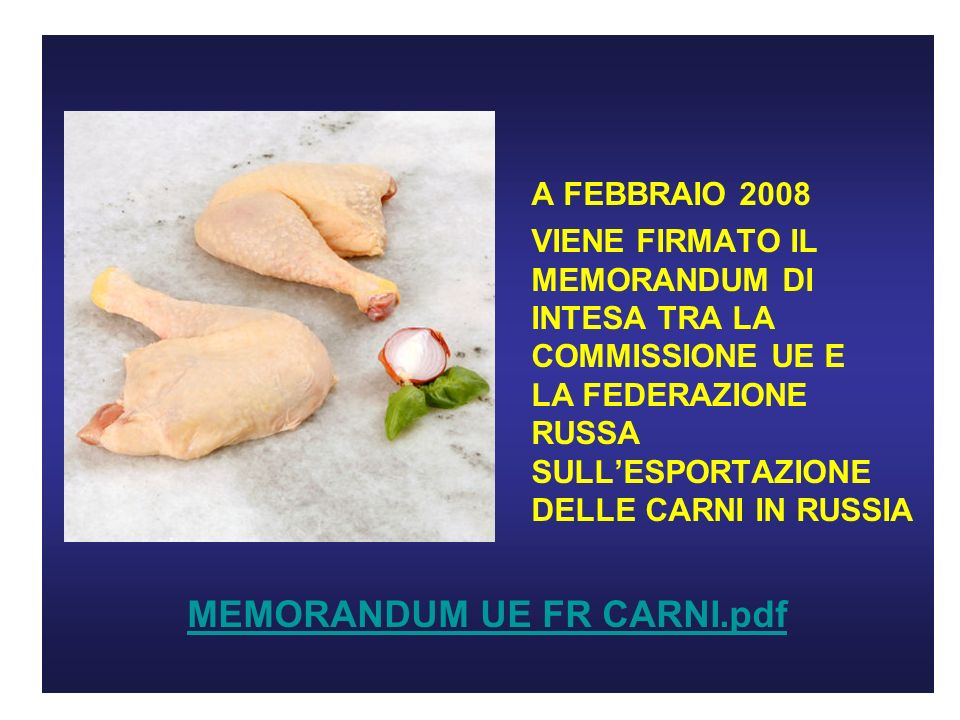 A FEBBRAIO 2008 VIENE FIRMATO IL MEMORANDUM DI INTESA TRA LA COMMISSIONE UE E LA FEDERAZIONE RUSSA SULLESPORTAZIONE DELLE CARNI IN RUSSIA MEMORANDUM U