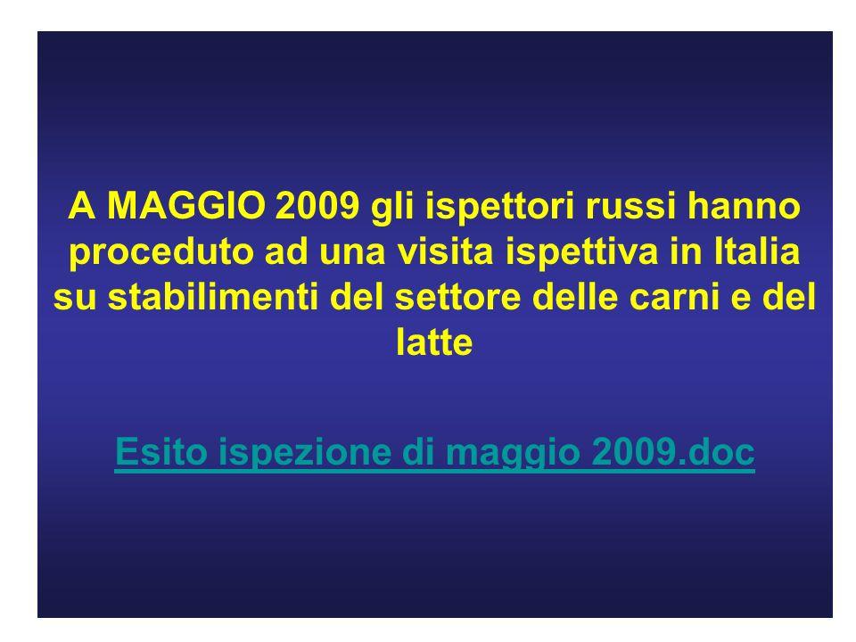 A MAGGIO 2009 gli ispettori russi hanno proceduto ad una visita ispettiva in Italia su stabilimenti del settore delle carni e del latte Esito ispezione di maggio 2009.doc