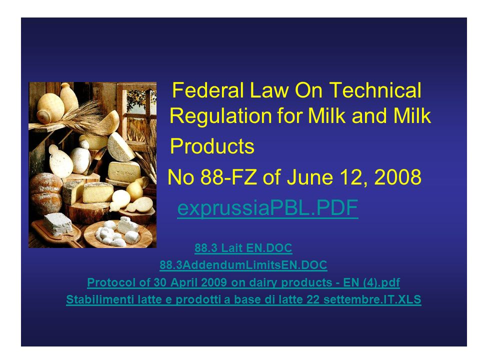 Federal Law On Technical Regulation for Milk and Milk Products No 88-FZ of June 12, 2008 exprussiaPBL.PDF 88.3 Lait EN.DOC 88.3AddendumLimitsEN.DOC Pr