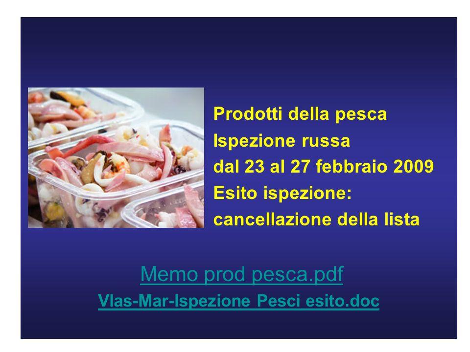 Prodotti della pesca Ispezione russa dal 23 al 27 febbraio 2009 Esito ispezione: cancellazione della lista Memo prod pesca.pdf Vlas-Mar-Ispezione Pesci esito.doc