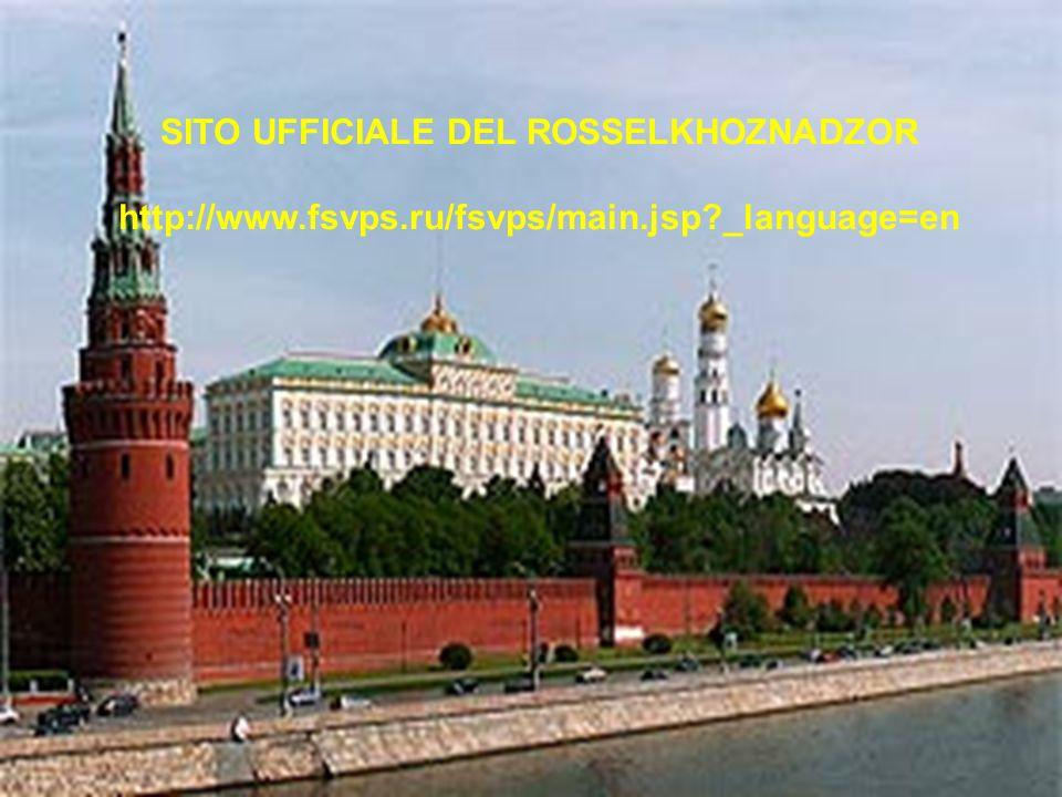 SITO UFFICIALE DEL ROSSELKHOZNADZOR http://www.fsvps.ru/fsvps/main.jsp?_language=en