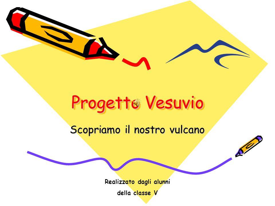 Progetto Vesuvio Scopriamo il nostro vulcano Realizzato dagli alunni della classe V