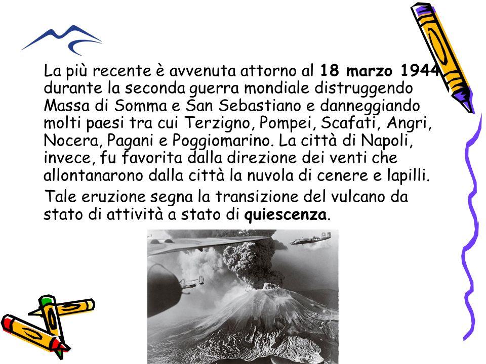 La più recente è avvenuta attorno al 18 marzo 1944 durante la seconda guerra mondiale distruggendo Massa di Somma e San Sebastiano e danneggiando molt