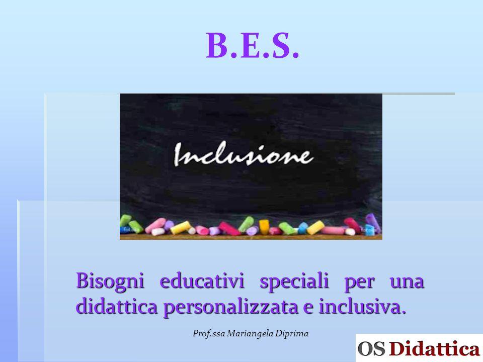 B.E.S. Bisogni educativi speciali per una didattica personalizzata e inclusiva. Prof.ssa Mariangela Diprima