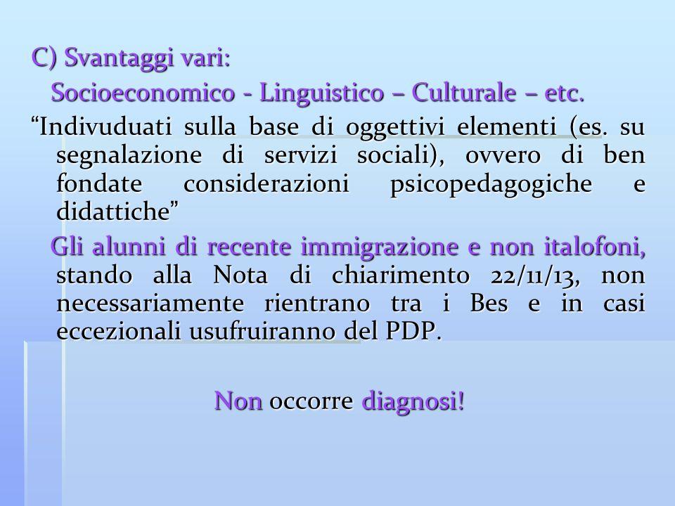 C) Svantaggi vari: Socioeconomico - Linguistico – Culturale – etc. Socioeconomico - Linguistico – Culturale – etc. Indivuduati sulla base di oggettivi