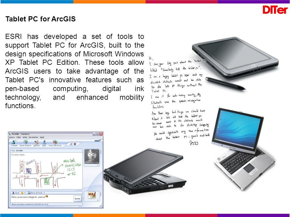Tablet PC for ArcGIS ESRI has developed a set of tools to support Tablet PC for ArcGIS, built to the design specifications of Microsoft Windows XP Tab