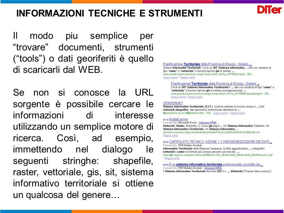 Il modo piu semplice per trovare documenti, strumenti (tools) o dati georiferiti è quello di scaricarli dal WEB. Se non si conosce la URL sorgente è p