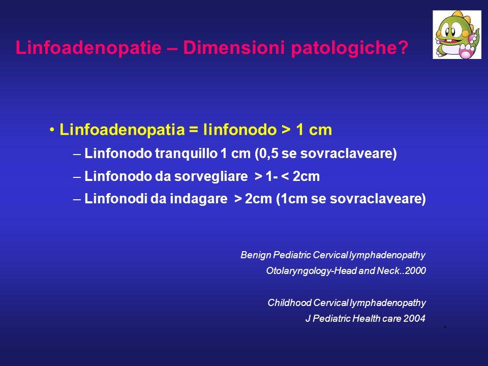 Linfoadenopatia = linfonodo > 1 cm – Linfonodo tranquillo 1 cm (0,5 se sovraclaveare) – Linfonodo da sorvegliare > 1- < 2cm – Linfonodi da indagare >