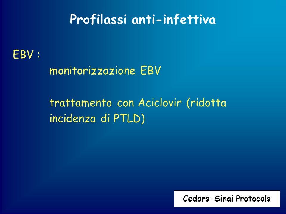 Profilassi anti-infettiva EBV : monitorizzazione EBV trattamento con Aciclovir (ridotta incidenza di PTLD) Cedars-Sinai Protocols