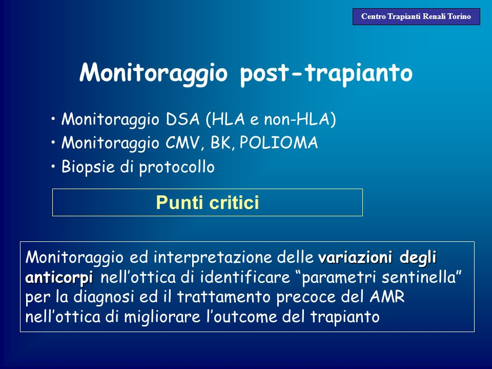 Monitoraggio post-trapianto Monitoraggio DSA (HLA e non-HLA) Monitoraggio CMV, BK, POLIOMA Biopsie di protocollo Centro Trapianti Renali Torino Punti